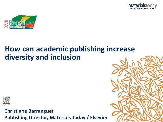 How can academic publishing increase diversity and inclusion Christiane Barranguet Publishing Director, Materials Today / ...