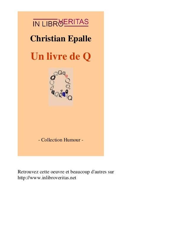 Christian Epalle  Un livre de Q  - Collection Humour -  Retrouvez cette oeuvre et beaucoup d'autres sur  http://www.inlibr...