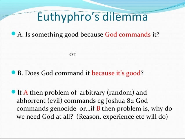 the euthyphro dilemma one of the And now we come to the euthypho trilemma, one of my favorite areas to  the  euthyphro dilemma originates from greece where polytheism was the norm.