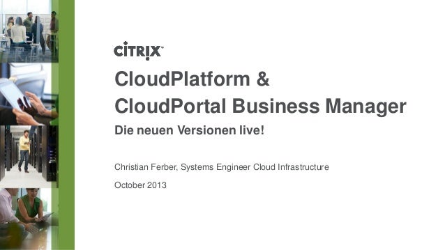CloudPlatform & CloudPortal Business Manager Die neuen Versionen live! Christian Ferber, Systems Engineer Cloud Infrastruc...