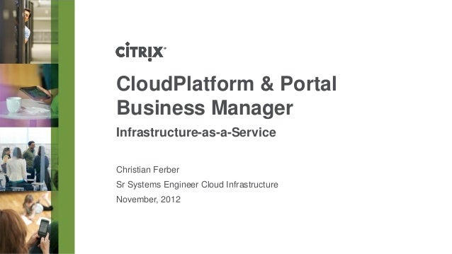 CloudPlatform & PortalBusiness ManagerInfrastructure-as-a-ServiceChristian FerberSr Systems Engineer Cloud InfrastructureN...