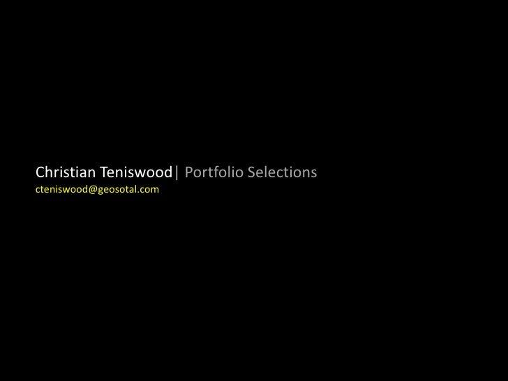 Christian Teniswood  Portfolio Selections<br />cteniswood@geosotal.com<br />