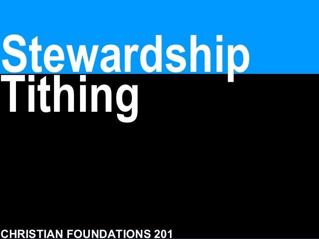 Stewardship Tithing CHRISTIAN FOUNDATIONS 201