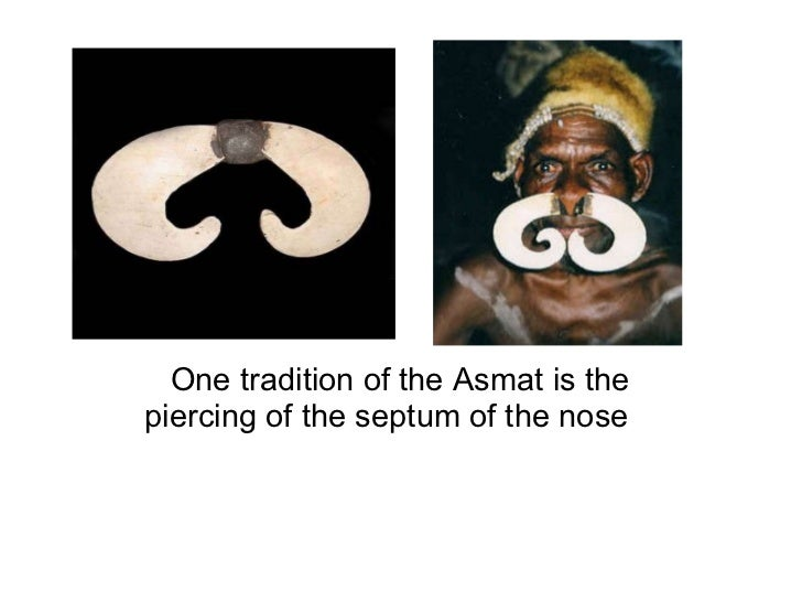 One tradition of the Asmat is the piercing of the septum of the nose