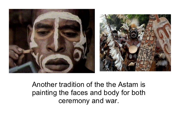 Another tradition of the the Astam is painting the faces and body for both ceremony and war.