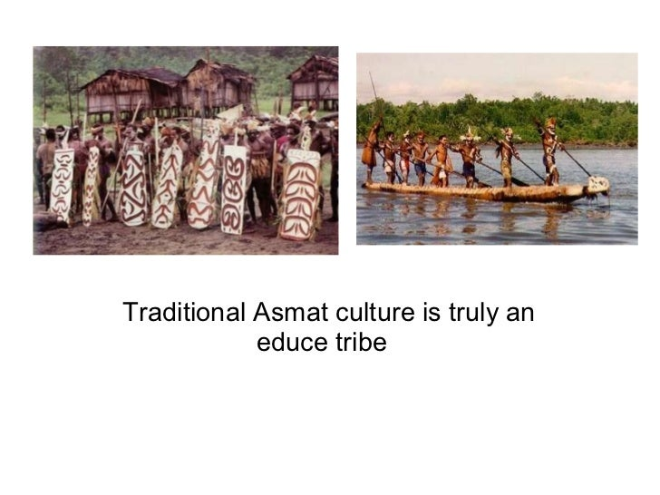 Traditional Asmat culture is truly an educe tribe