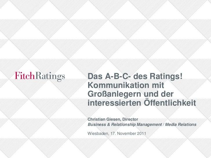 Das A-B-C- des Ratings!Kommunikation mitGroßanlegern und derinteressierten ÖffentlichkeitChristian Giesen, DirectorBusines...