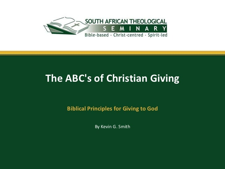 The ABCs of Christian Giving    Biblical Principles for Giving to God               By Kevin G. Smith