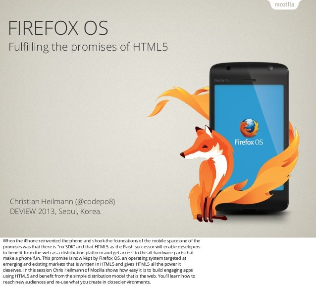 FIREFOX OS  Fulfilling the promises of HTML5  Christian Heilmann (@codepo8) DEVIEW 2013, Seoul, Korea.  When the iPhone rei...