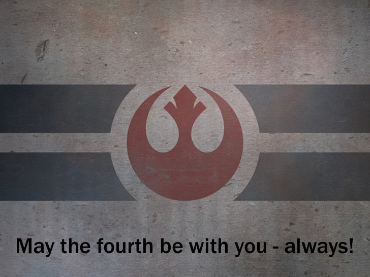 May the fourth be with you - always!