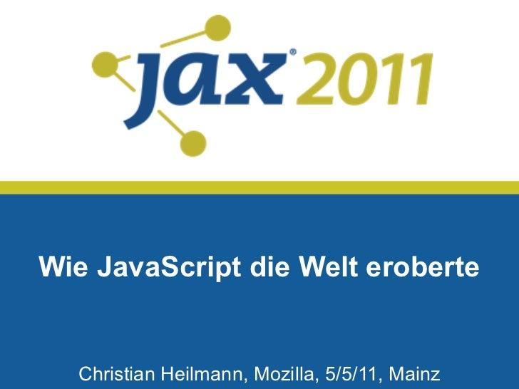 asdasdWie JavaScript die Welt eroberte  Christian Heilmann, Mozilla, 5/5/11, Mainz