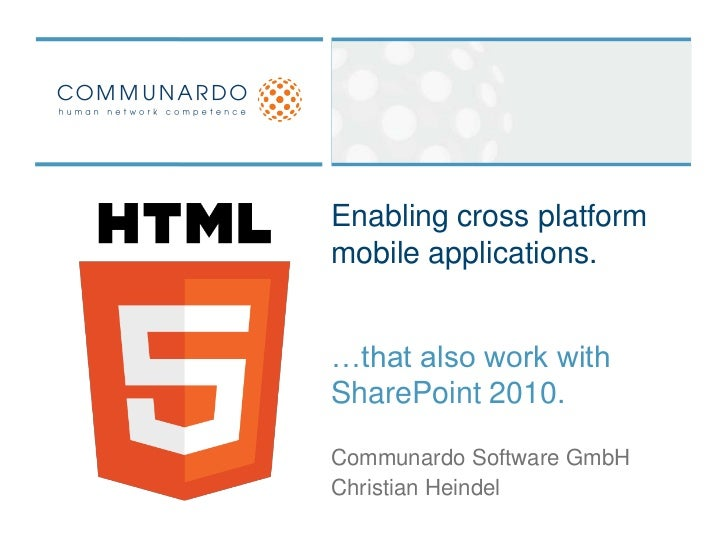 Enabling cross platform mobile applications.<br />…that also work with SharePoint 2010.<br />Communardo Software GmbH<br /...