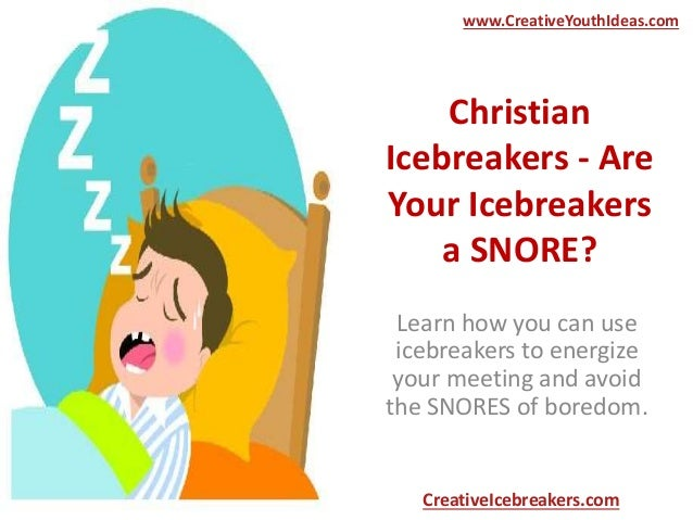 Christian Icebreakers - Are Your Icebreakers a SNORE? Learn how you can use icebreakers to energize your meeting and avoid...