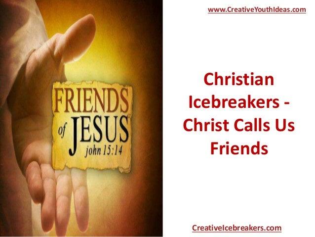 Christian Icebreakers - Christ Calls Us Friends www.CreativeYouthIdeas.com CreativeIcebreakers.com