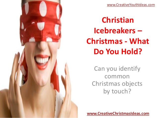 www.CreativeYouthIdeas.com  Christian Icebreakers – Christmas - What Do You Hold? Can you identify common Christmas object...