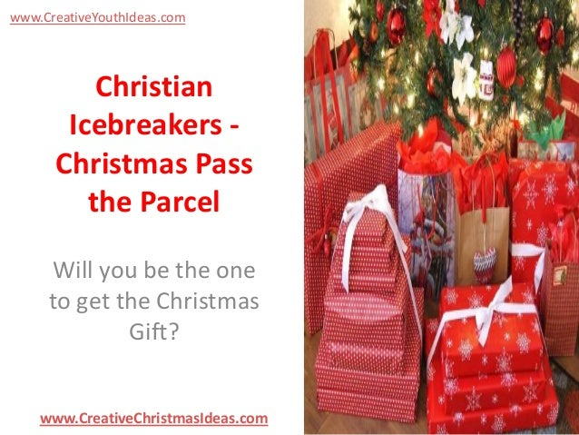 www.CreativeYouthIdeas.com  Christian Icebreakers Christmas Pass the Parcel Will you be the one to get the Christmas Gift?...