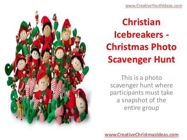 www.CreativeYouthIdeas.com  Christian Icebreakers Christmas Photo Scavenger Hunt This is a photo scavenger hunt where part...