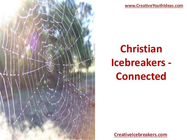Christian Icebreakers - Connected www.CreativeYouthIdeas.com CreativeIcebreakers.com