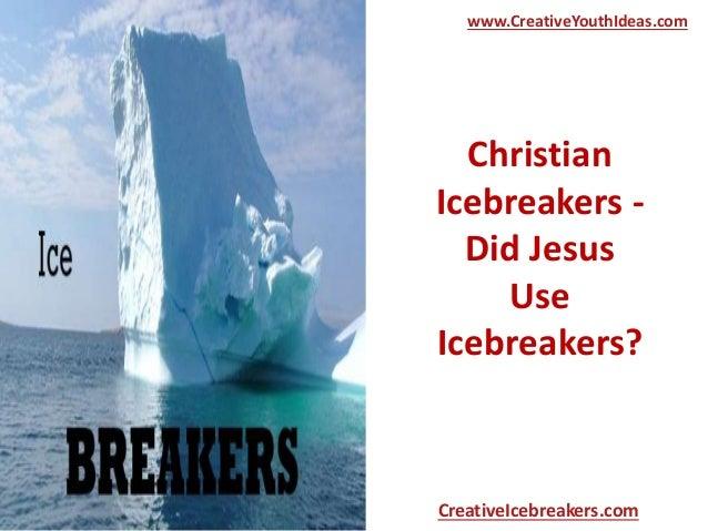 Christian Icebreakers - Did Jesus Use Icebreakers? www.CreativeYouthIdeas.com CreativeIcebreakers.com