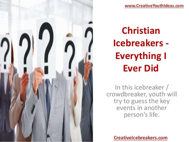 Christian Icebreakers - Everything I Ever Did In this icebreaker / crowdbreaker, youth will try to guess the key events in...
