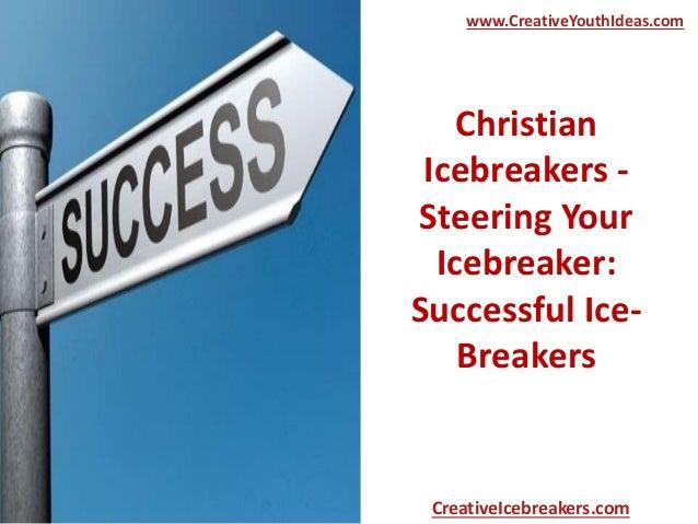 Christian Icebreakers - Steering Your Icebreaker: Successful Ice- Breakers www.CreativeYouthIdeas.com CreativeIcebreakers....