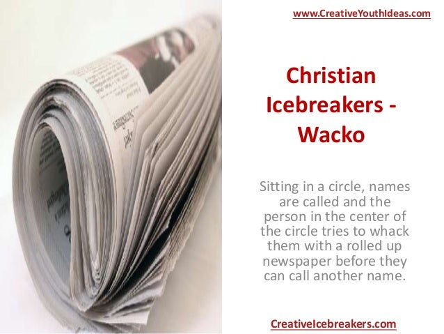 Christian Icebreakers - Wacko Sitting in a circle, names are called and the person in the center of the circle tries to wh...