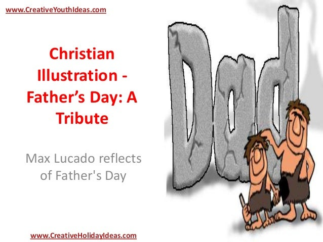 ChristianIllustration -Father's Day: ATributeMax Lucado reflectsof Fathers Daywww.CreativeYouthIdeas.comwww.CreativeHolida...