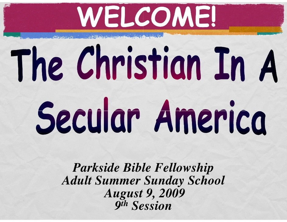 WELCOME!      Parkside Bible Fellowship Adult Summer Sunday School        August 9, 2009          9th Session