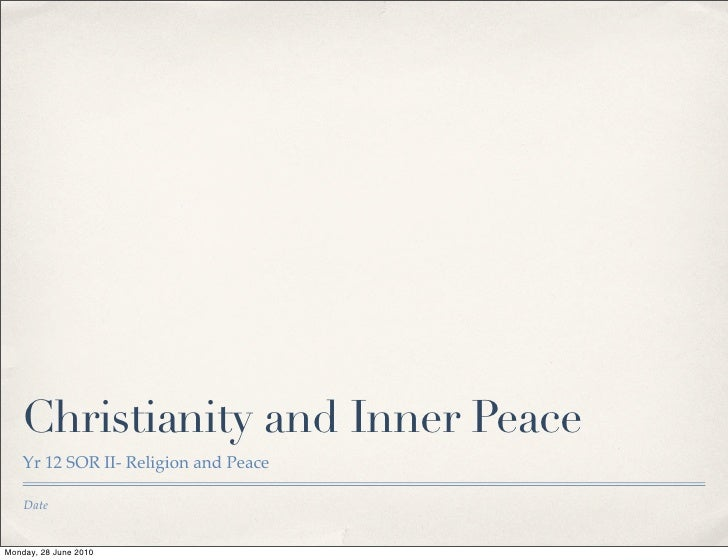 Christianity and Inner Peace     Yr 12 SOR II- Religion and Peace      Date   Monday, 28 June 2010