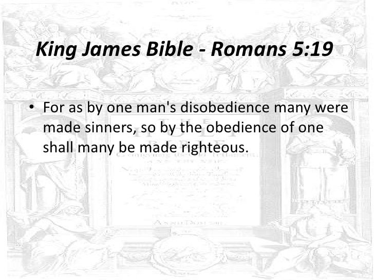 King James Bible - Romans 5:19• For as by one mans disobedience many were  made sinners, so by the obedience of one  shall...