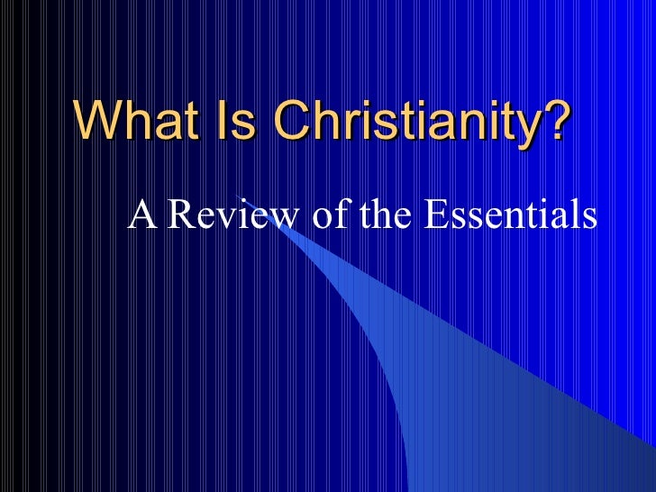 What Is Christianity? A Review of the Essentials