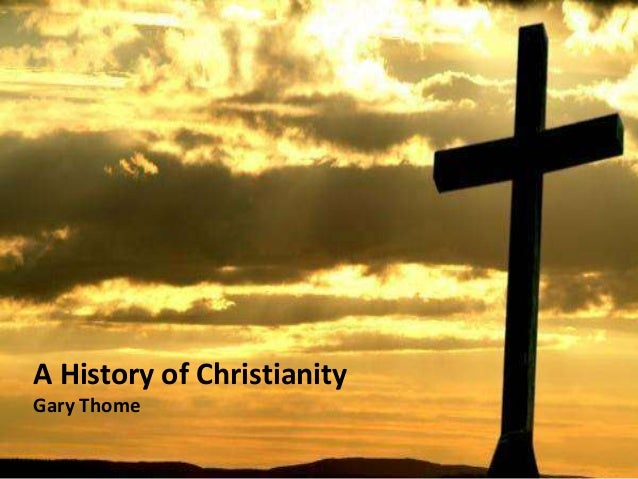 A History of Christianity Gary Thome
