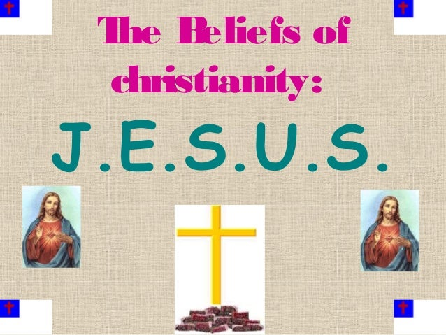 The Beliefs of christianity: J.E.S.U.S.