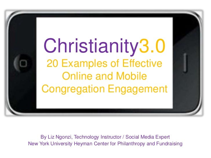Christianity3.0      20 Examples of Effective         Online and Mobile     Congregation Engagement    By Liz Ngonzi, Tech...