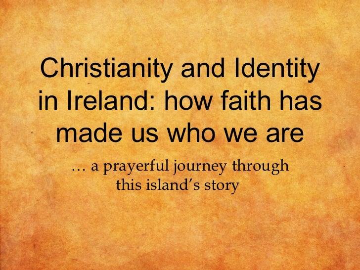 Christianity and Identityin Ireland: how faith has  made us who we are  … a prayerful journey through        this island's...