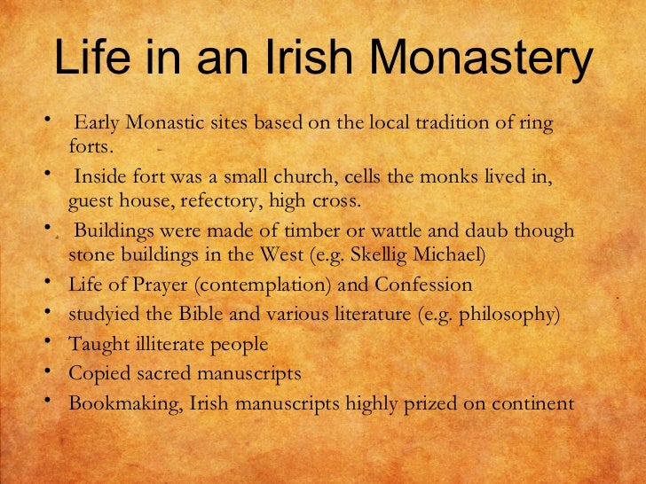 a monk in an early irish monastery essay A monk in an early irish monastery my name is brother brendan and i live in a monastery called glendalough the monastery is in the mountains near a riverpeople in.