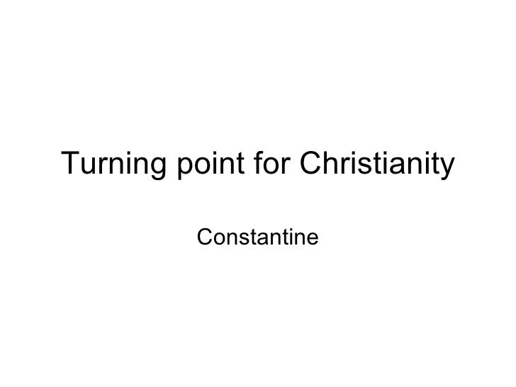 Turning point for Christianity Constantine