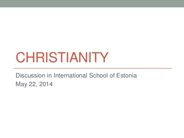 CHRISTIANITY Discussion in International School of Estonia May 22, 2014