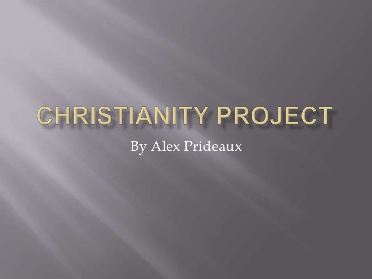 Christianity Project<br />By Alex Prideaux<br />