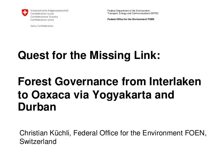 Quest for the Missing Link: Forest Governance from Interlaken to Oaxaca via Yogyakarta and Durban<br />Christian Küchli, F...