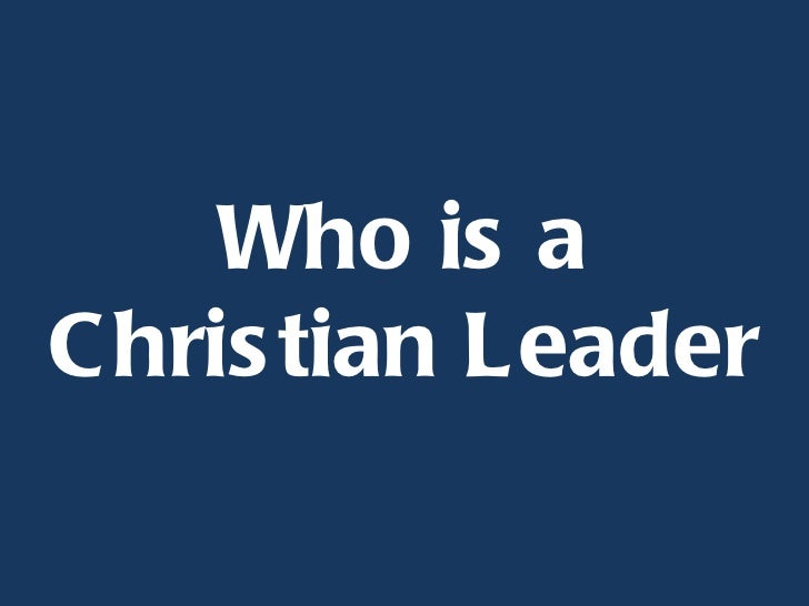 christian leadership The leadership style many christian leaders adopt is drawn from the secular world so what would jesus have to say about christian leadership today.