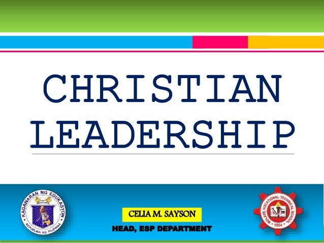 CHRISTIAN LEADERSHIP CELIA M. SAYSON HEAD, ESP DEPARTMENT