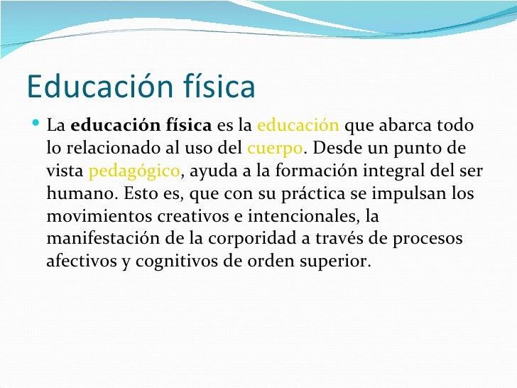 Educación física Laeducación físicaeslaeducaciónqueabarcatodo lorelacionadoalusodelcuerpo.Desdeunpuntode...
