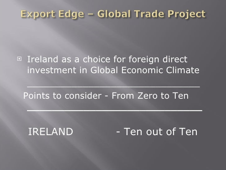 <ul><li>Ireland as a choice for foreign direct investment in Global Economic Climate </li></ul><ul><li>___________________...
