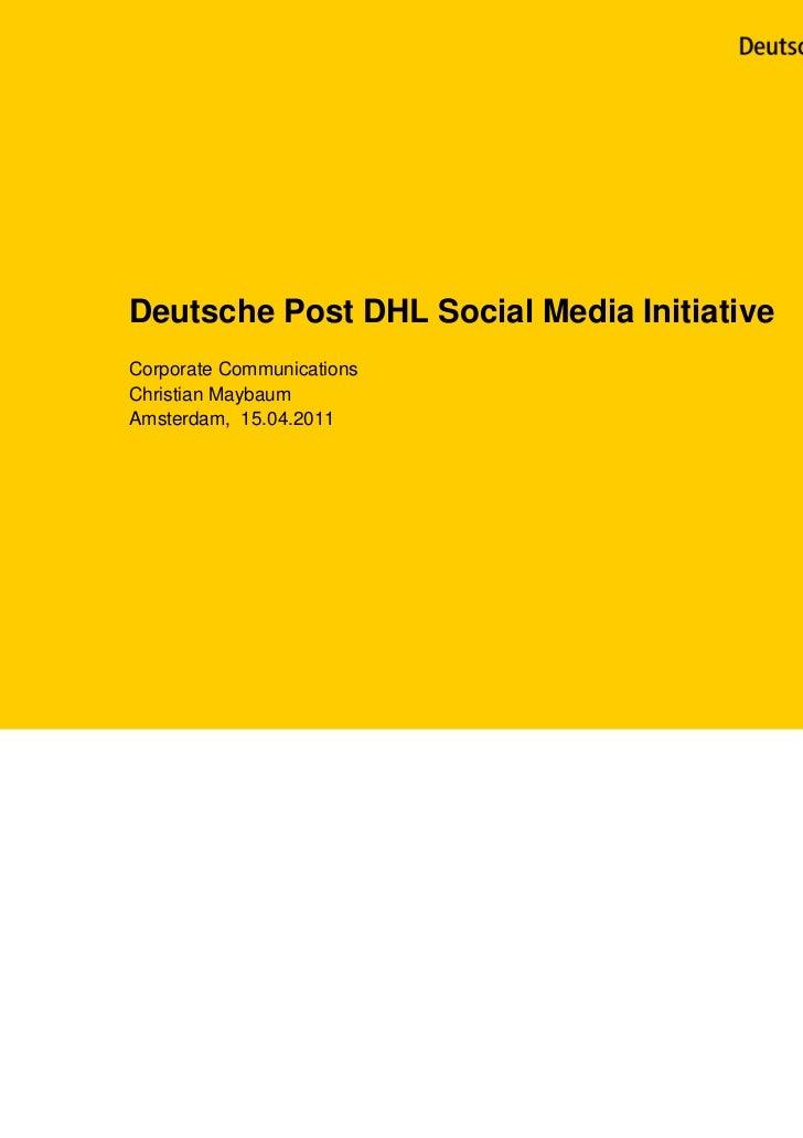 Deutsche Post DHL Social Media InitiativeCorporate CommunicationsChristian MaybaumAmsterdam, 15.04.2011