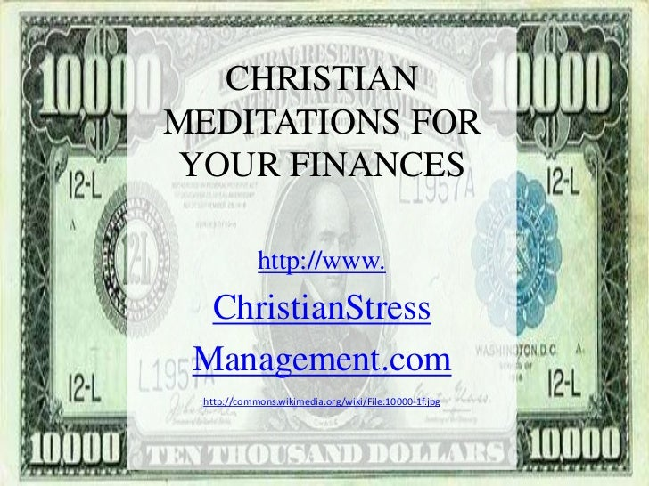 CHRISTIANMEDITATIONS FORYOUR FINANCES            http://www.  ChristianStress Management.com http://commons.wikimedia.org/...