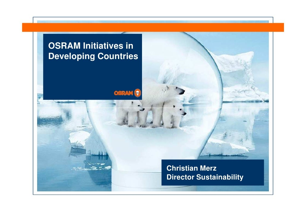 OSRAM Initiatives in Developing Countries                            Christian Merz                        Director Sustai...