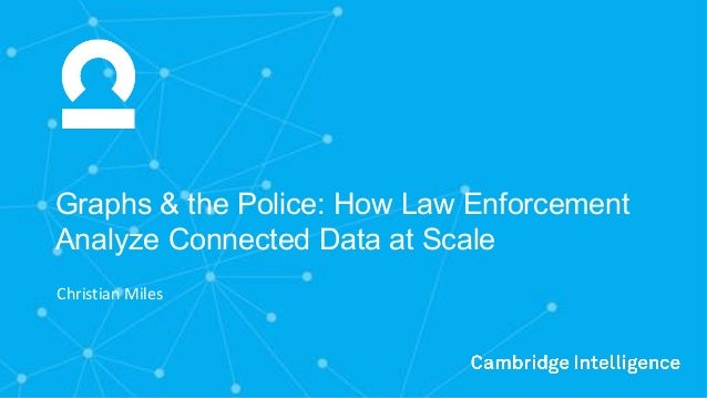 Graphs & the Police: How Law Enforcement Analyze Connected Data at Scale ChristianMiles