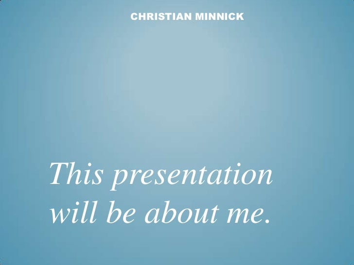 CHRISTIAN MINNICKThis presentationwill be about me.