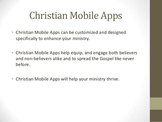 Christian Mobile Apps• Christian Mobile Apps can be customized and designed  specifically to enhance your ministry.• Chris...